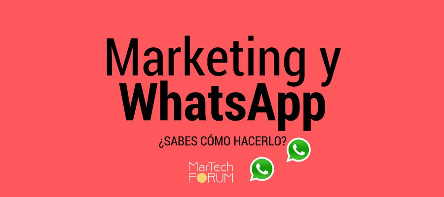 Marketing con WhatsApp | MarTech Forum