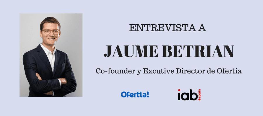 Entrevista JAUME BETRIAN Co-founder y Excutive Director de Ofertia EFECTO ROPO