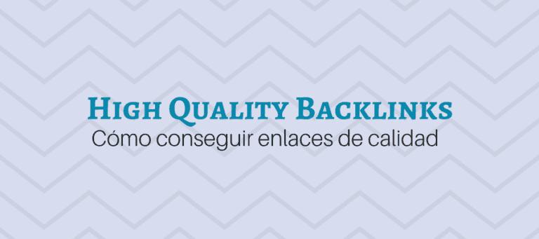 Qué son los high quality backlinks y cómo conseguirlos